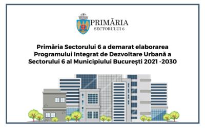 Anunt – Primăria Sectorului 6 a demarat elaborarea Programului Integrat de Dezvoltare Urbană a Sectorului 6 al Municipiului București 2021 -2030