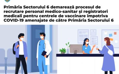 Primăria Sectorului 6 demarează procesul de recrutare personal medico-sanitar și registratori medicali pentru centrele de vaccinare împotriva COVID-19 amenajate de către Primăria Sectorului 6
