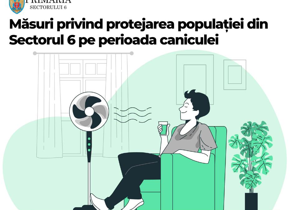 Măsuri privind protejarea populaţiei din Sectorul 6 pe perioada caniculei