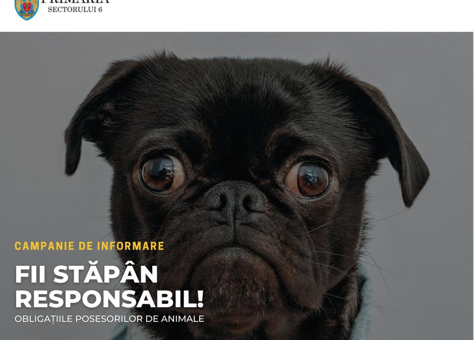 """Primăria Sectorului 6 a demarat campania de informare pentru posesorii de animale de companie """"FII STĂPÂN RESPONSABIL!"""""""