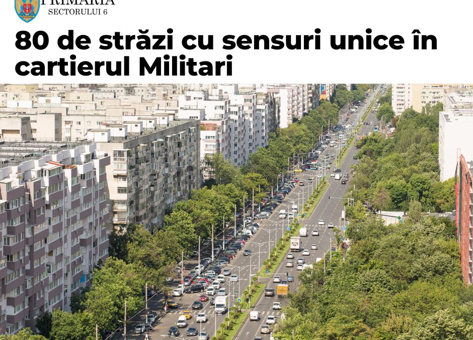 80 de străzi cu sensuri unice în cartierul Militari