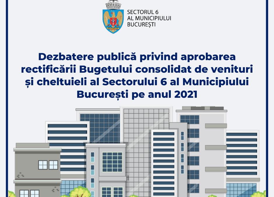 Sectorul 6 al Municipiului Bucuresti, anunță începerea procedurilor pentru Dezbatere publică privind aprobarea rectificării Bugetului consolidat de venituri şi cheltuieli al Sectorului 6 al Municipiului Bucureşti pe anul 2021