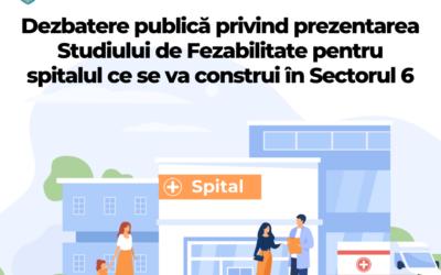 Dezbatere publică privind prezentarea Studiului de Fezabilitate pentru spitalul ce se va construi în Sectorul 6